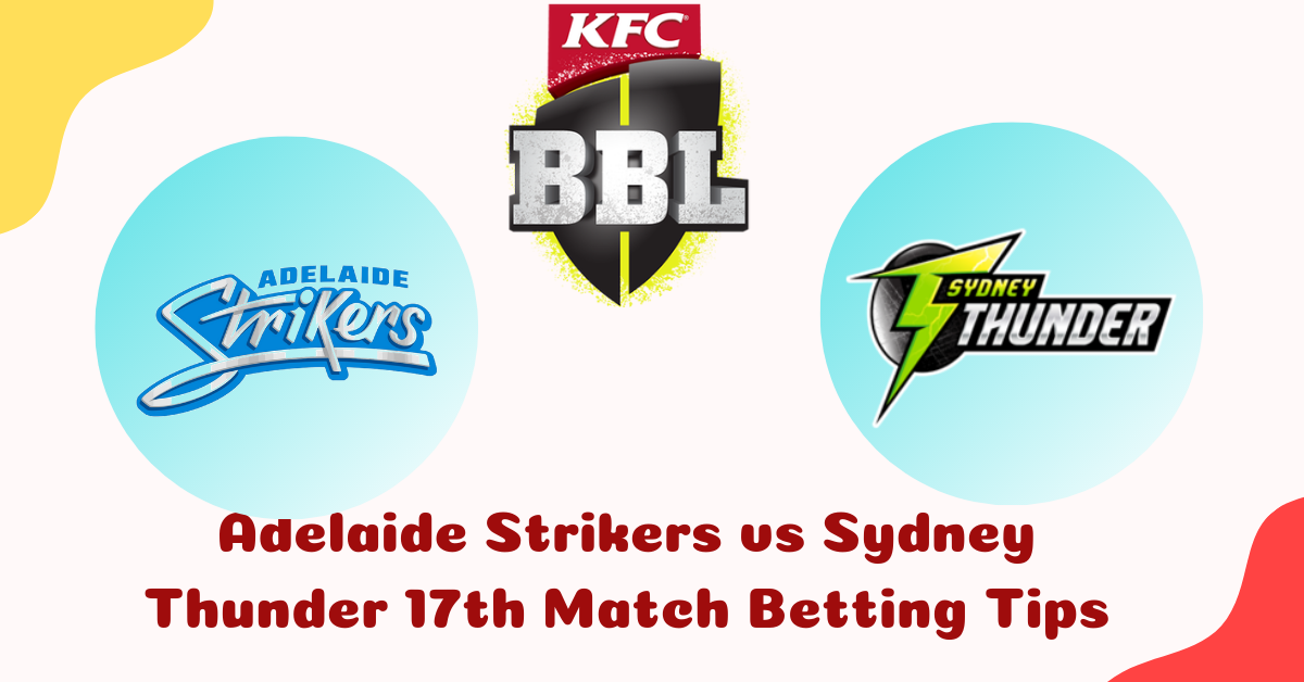 Adelaide Strikers vs Sydney Thunder 17th Match Betting Tips