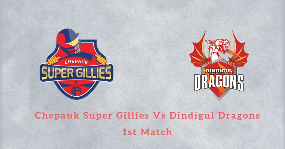 CHEPAUK SUPER GILLIES VS DINDIGUL DRAGONS 1ST Match Betting Tips