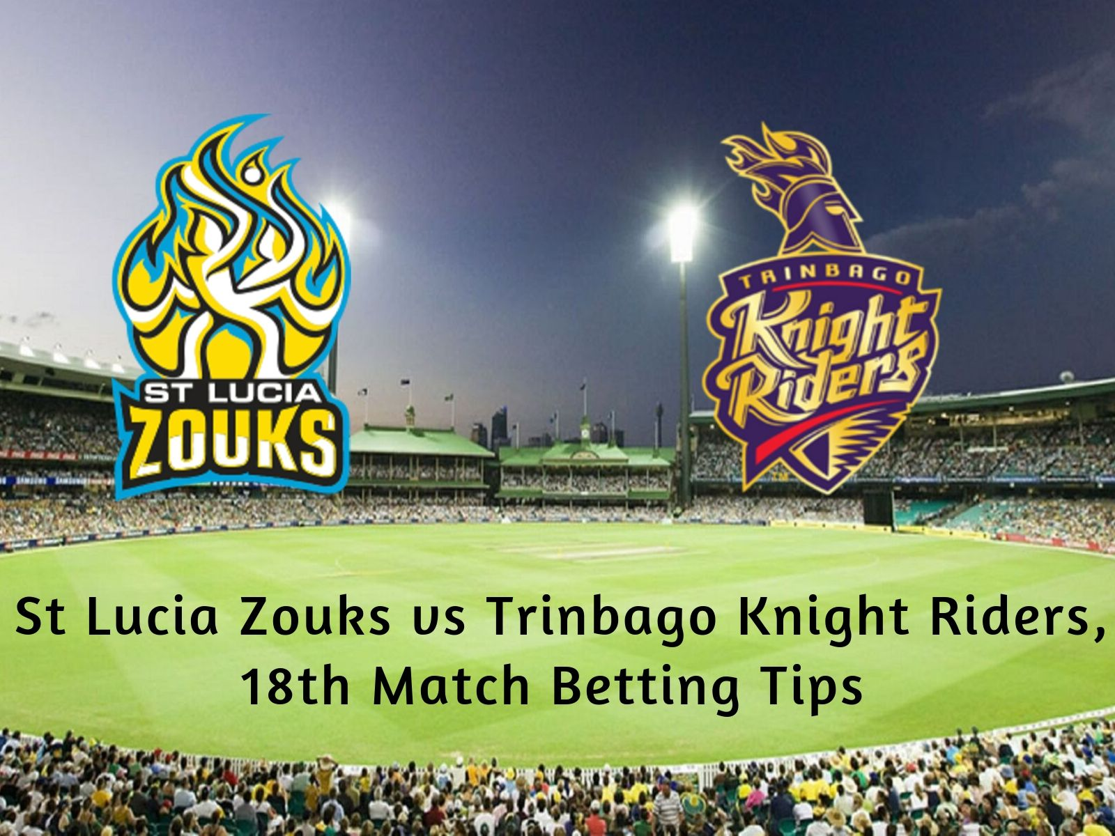 St Lucia Zouks vs Trinbago Knight Riders, 18th Match Betting Tips