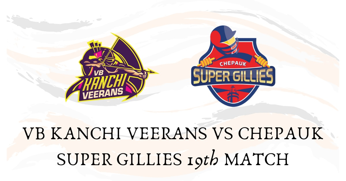 VB KANCHI VEERANS VS CHEPAUK SUPER GILLIES 19th MATCH TNPL BETTING TIPS