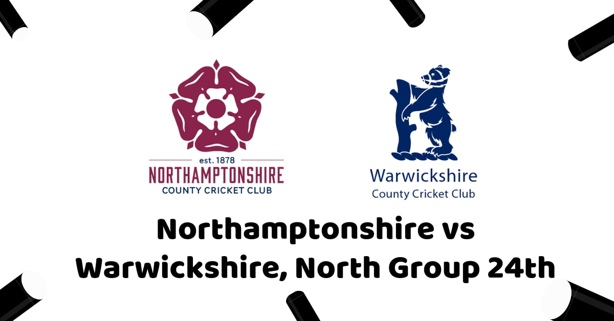 Vitality T20 Blast, 2019: Northamptonshire vs Warwickshire, North Group 24th Match Betting Tips