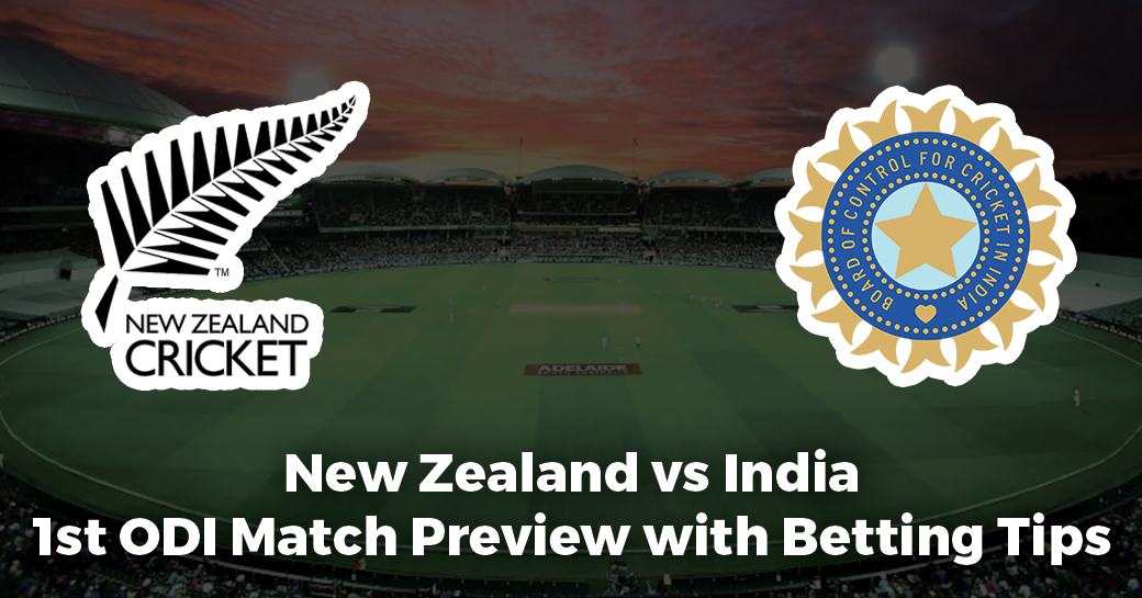 New Zealand vs India 1st ODI Match Preview with Betting Tips