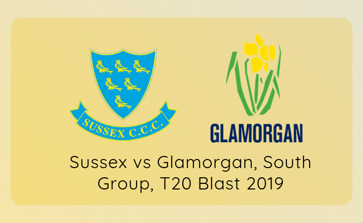 Sussex vs Glamorgan, South Group, T20 Blast 2019