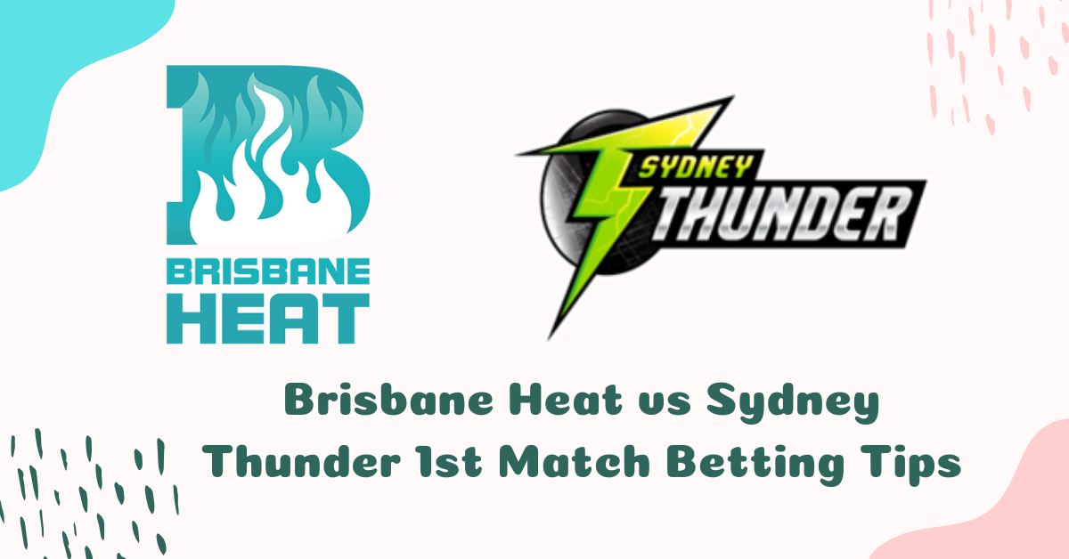 Brisbane Heat vs Sydney Thunder 1st Match Betting Tips