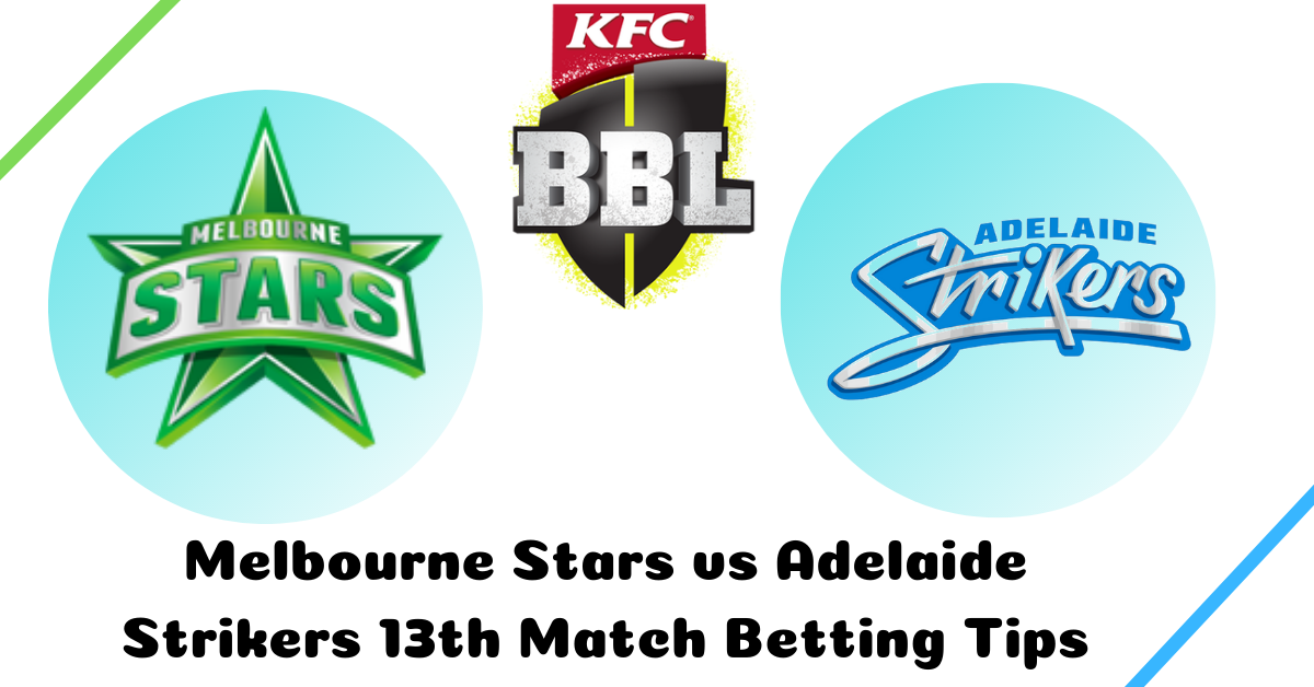 Melbourne Stars vs Adelaide Strikers 13th Match Betting Tips