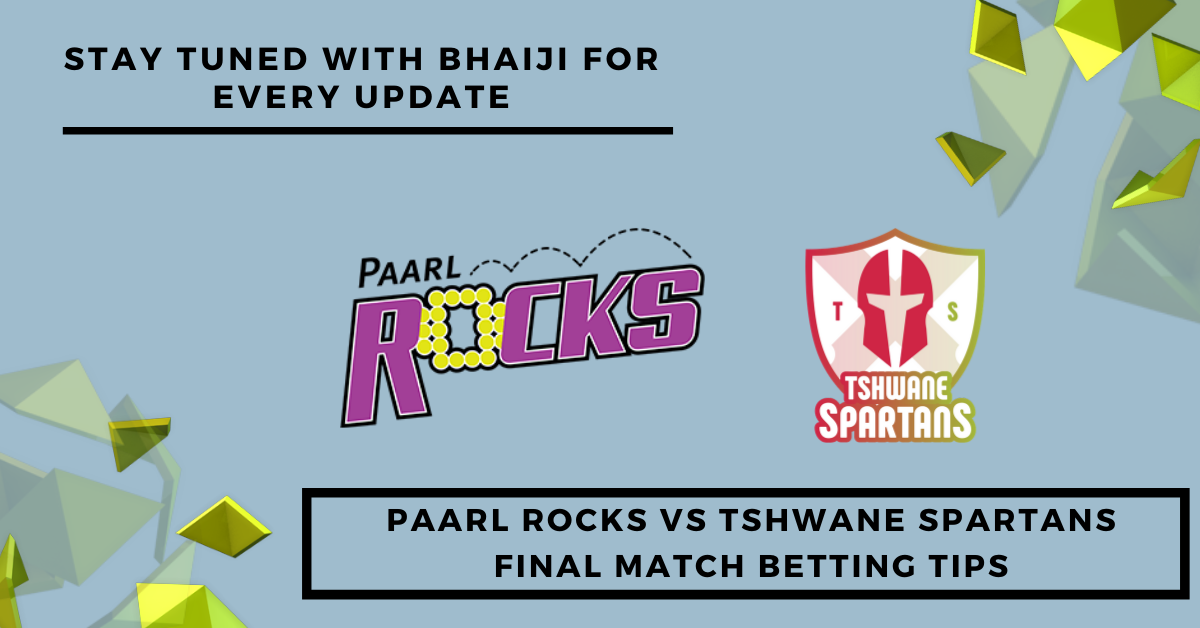Paarl Rocks vs Tshwane Spartans Final Match Betting Tips