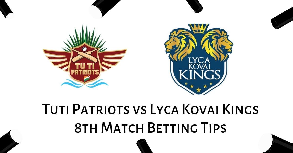 Tuti Patriots vs Lyca Kovai Kings 8th Match Betting Tips