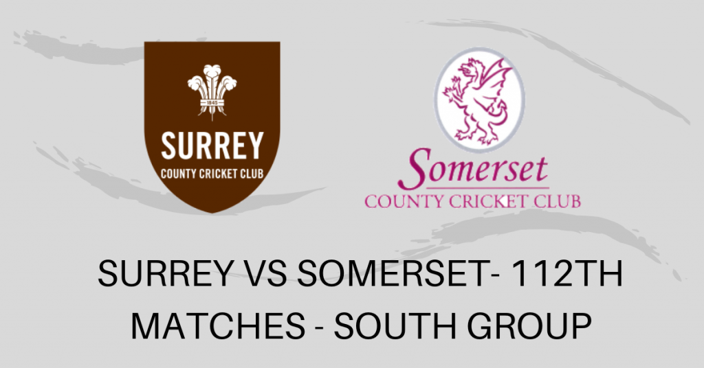 SURREY VS SOMERSET- 112TH MATCHES - SOUTH GROUP