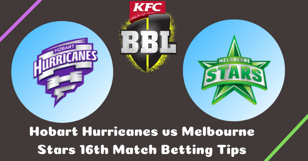 Hobart Hurricanes vs Melbourne Stars 16th Match Betting Tips
