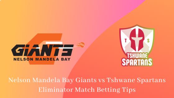 Nelson Mandela Bay Giants vs Tshwane Spartans Eliminator Match Betting Tips